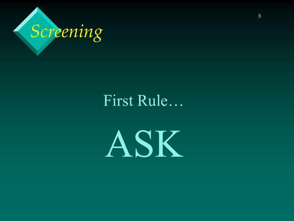 5 Screening First Rule… ASK