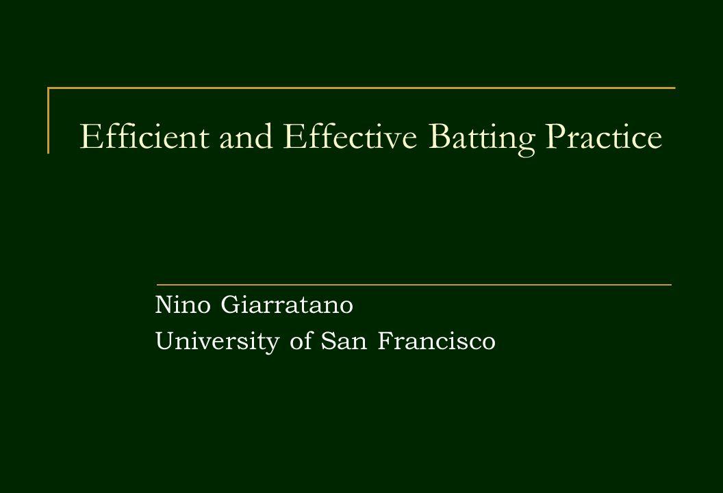Efficient and Effective Batting Practice Nino Giarratano University of San Francisco