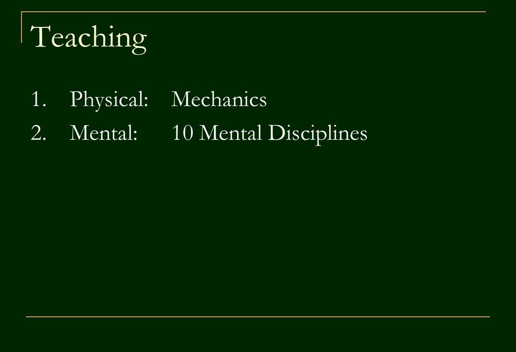 Teaching 1.Physical:Mechanics 2.Mental:10 Mental Disciplines
