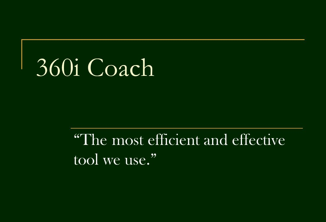360i Coach The most efficient and effective tool we use.