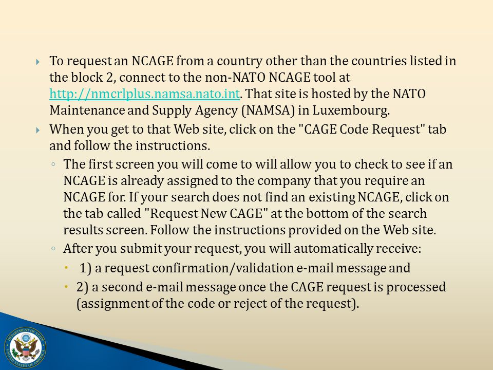  To request an NCAGE from a country other than the countries listed in the block 2, connect to the non-NATO NCAGE tool at http://nmcrlplus.namsa.nato.int.