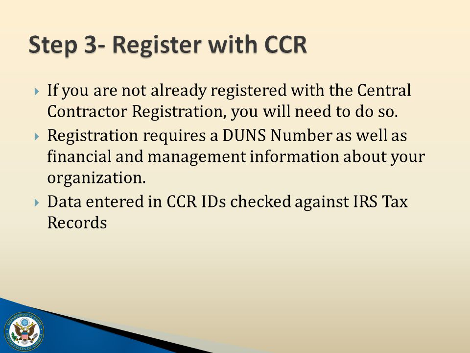  If you are not already registered with the Central Contractor Registration, you will need to do so.