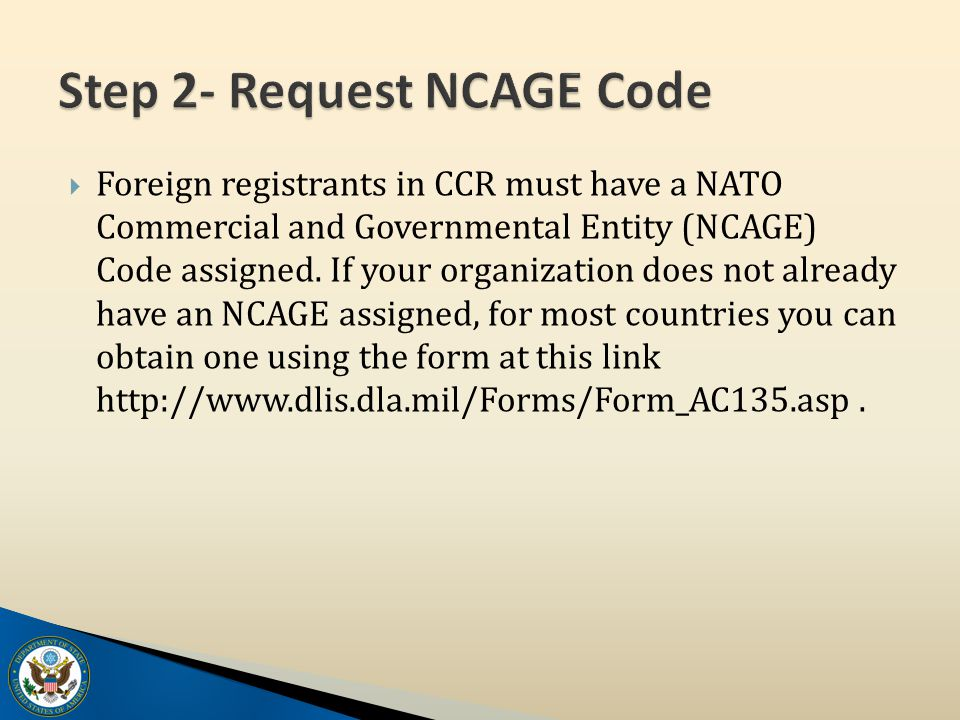  Foreign registrants in CCR must have a NATO Commercial and Governmental Entity (NCAGE) Code assigned.