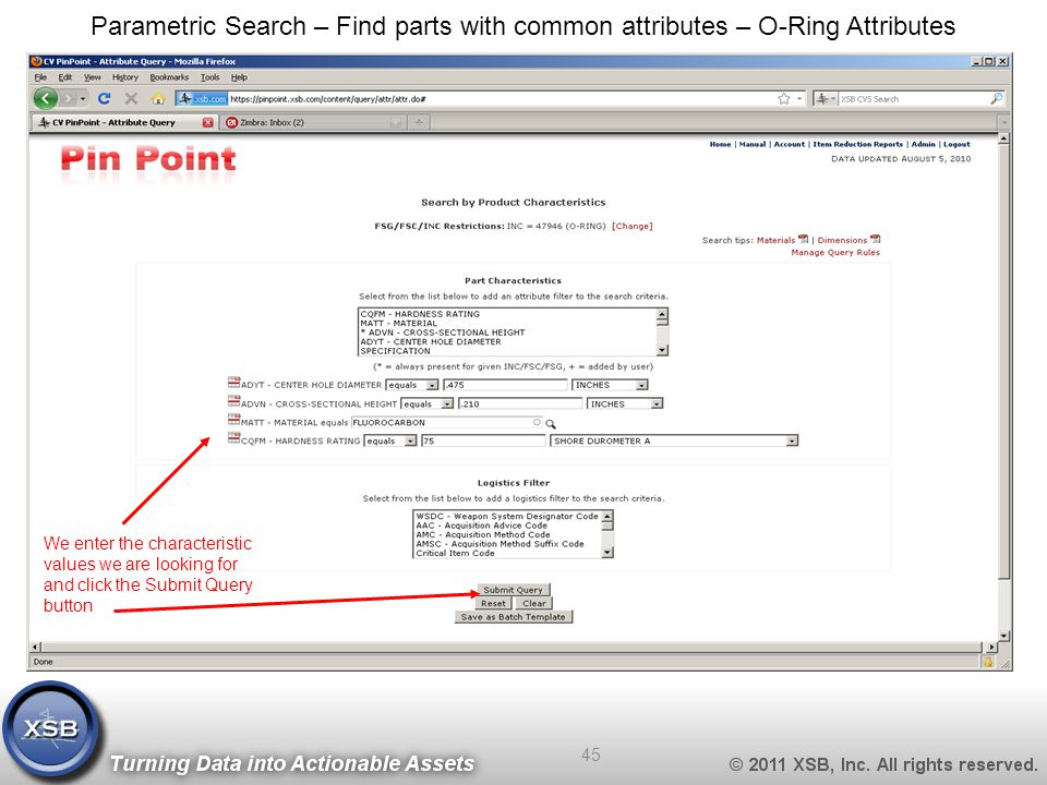 Parametric Search – Find parts with common attributes – O-Ring Attributes We enter the characteristic values we are looking for and click the Submit Query button 45
