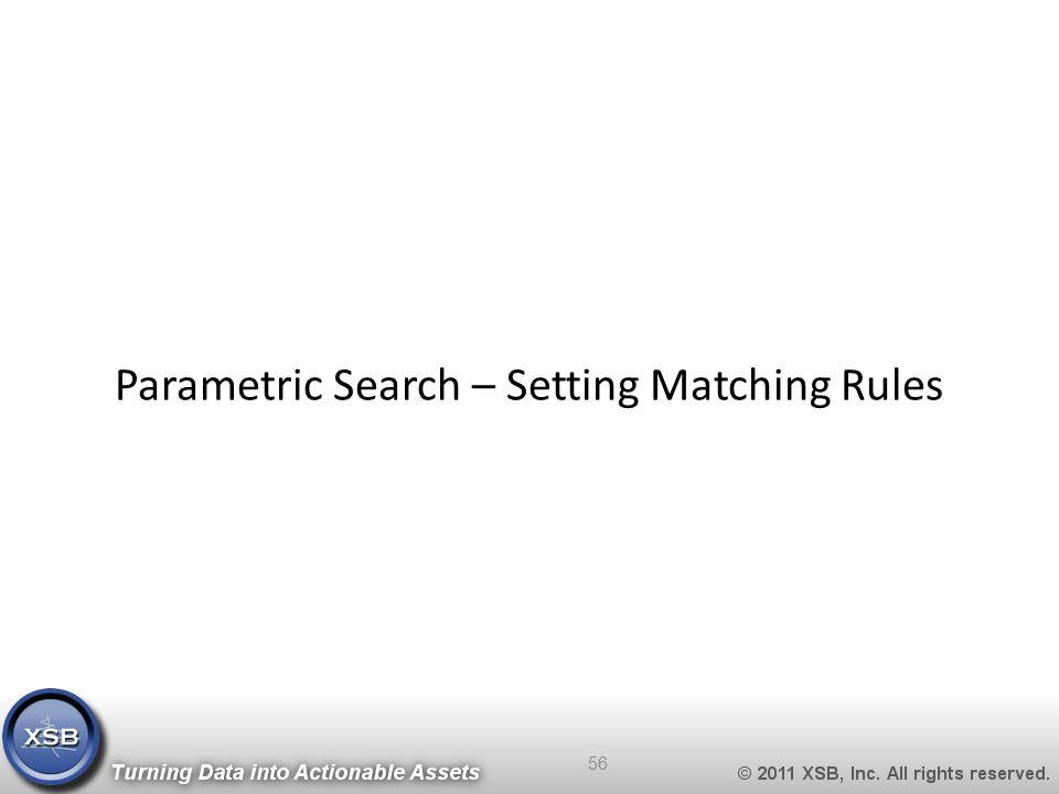 Parametric Search – Setting Matching Rules 56