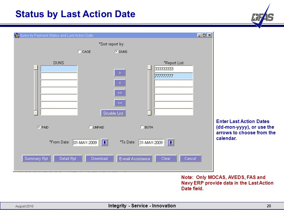 August 2010 Integrity - Service - Innovation 28 Status by Last Action Date Note: Only MOCAS, AVEDS, FAS and Navy ERP provide data in the Last Action Date field.