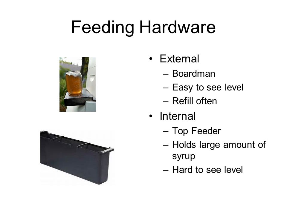 Feeding Hardware External –Boardman –Easy to see level –Refill often Internal –Top Feeder –Holds large amount of syrup –Hard to see level