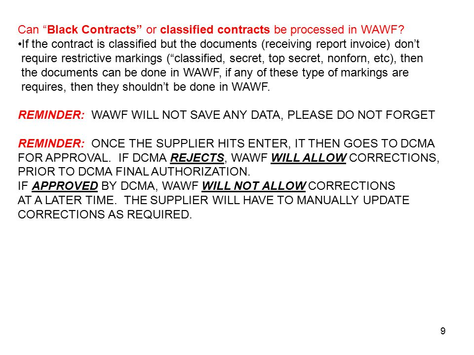 """9 Can """"Black Contracts"""" or classified contracts be processed in WAWF? If the contract is classified but the documents (receiving report invoice) don't"""