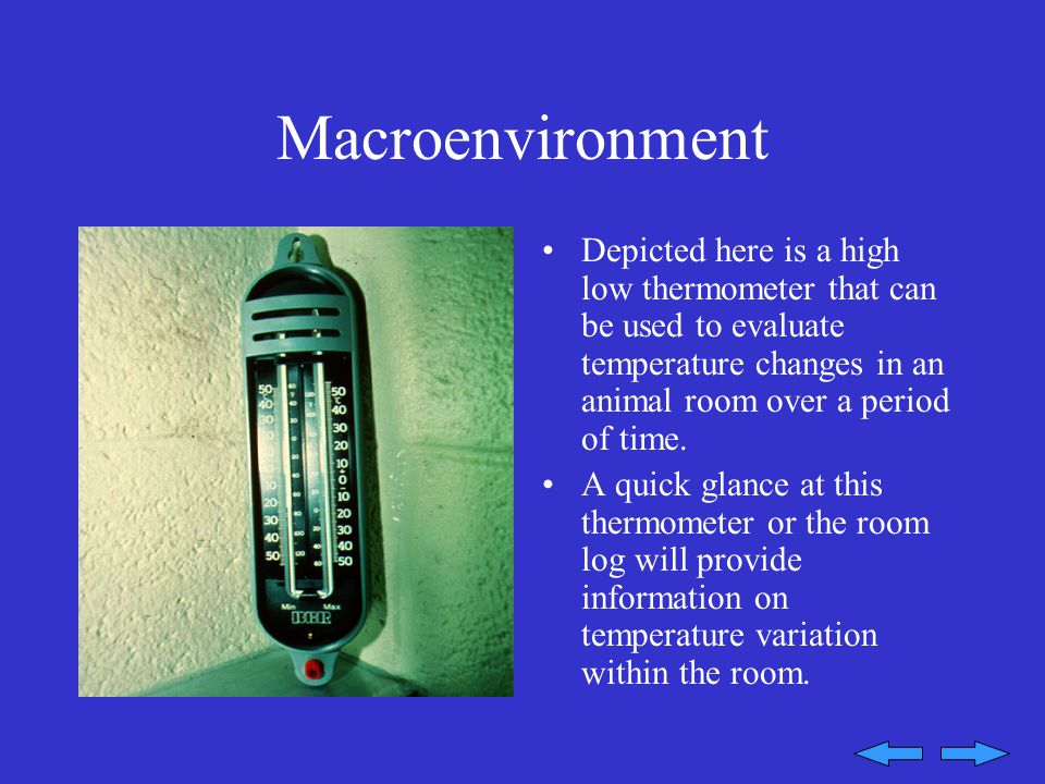 Macroenvironment Depicted here is a high low thermometer that can be used to evaluate temperature changes in an animal room over a period of time.