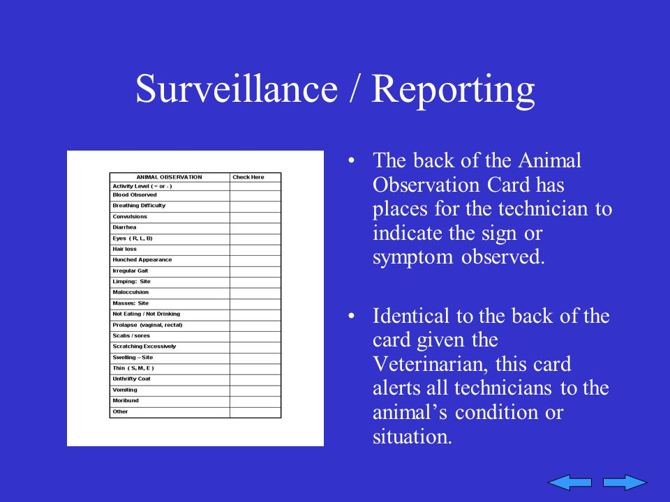 Surveillance / Reporting The back of the Animal Observation Card has places for the technician to indicate the sign or symptom observed.