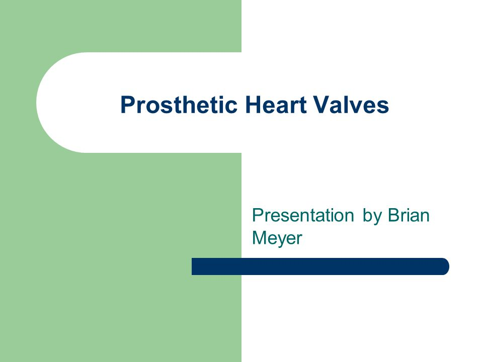 Prosthetic Heart Valves Presentation by Brian Meyer