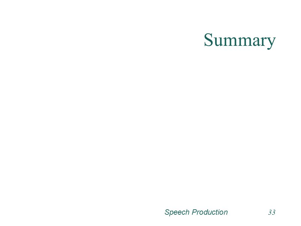 Speech Production32 Hearing Loss Actual respiration is typically normal. Problems with coordination of breath stream with articulation and voicing. De
