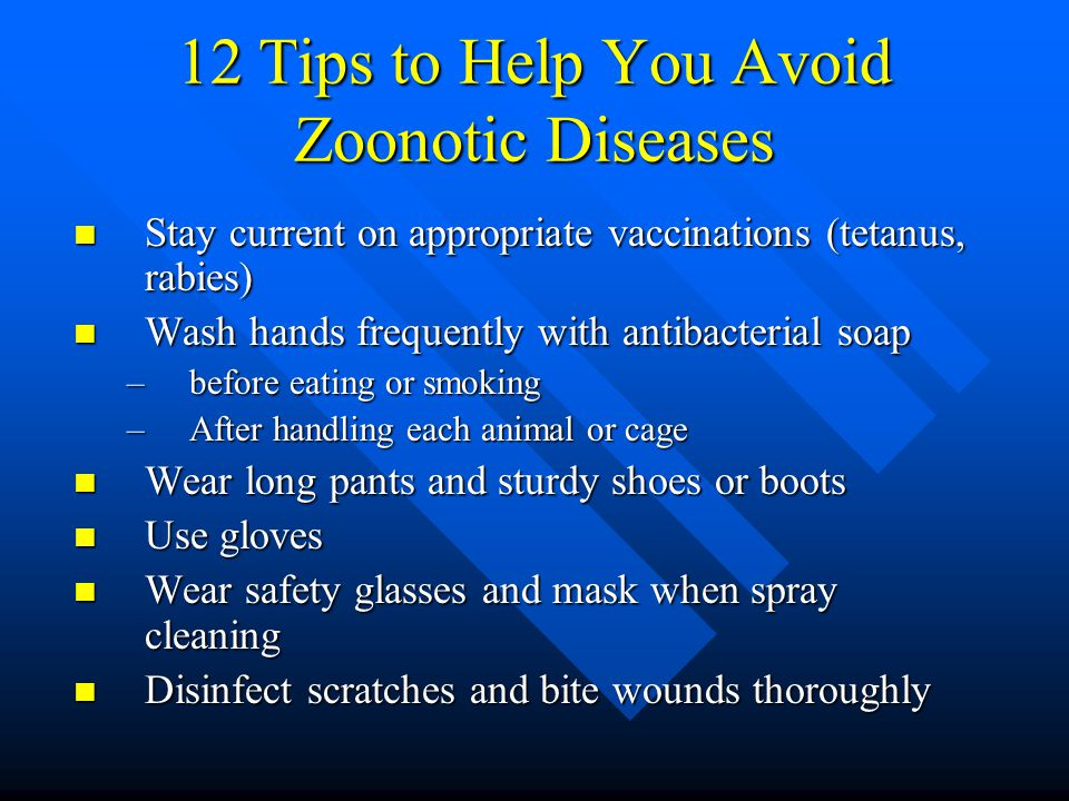 12 Tips to Help You Avoid Zoonotic Diseases Stay current on appropriate vaccinations (tetanus, rabies) Stay current on appropriate vaccinations (tetan