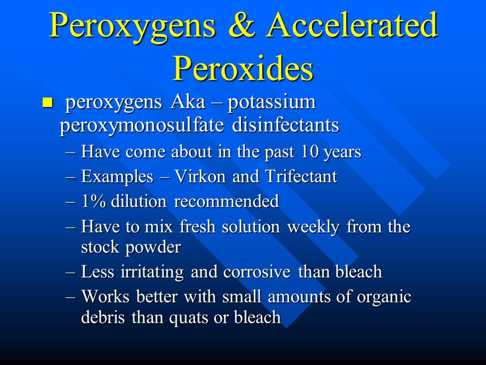 Peroxygens & Accelerated Peroxides peroxygens Aka – potassium peroxymonosulfate disinfectants peroxygens Aka – potassium peroxymonosulfate disinfectan