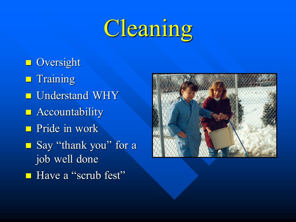 "Cleaning Oversight Oversight Training Training Understand WHY Understand WHY Accountability Accountability Pride in work Pride in work Say ""thank you"""