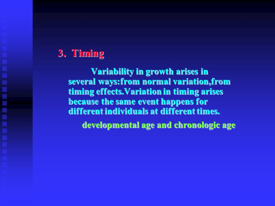 3. Timing Variability in growth arises in several ways:from normal variation,from timing effects.Variation in timing arises because the same event hap
