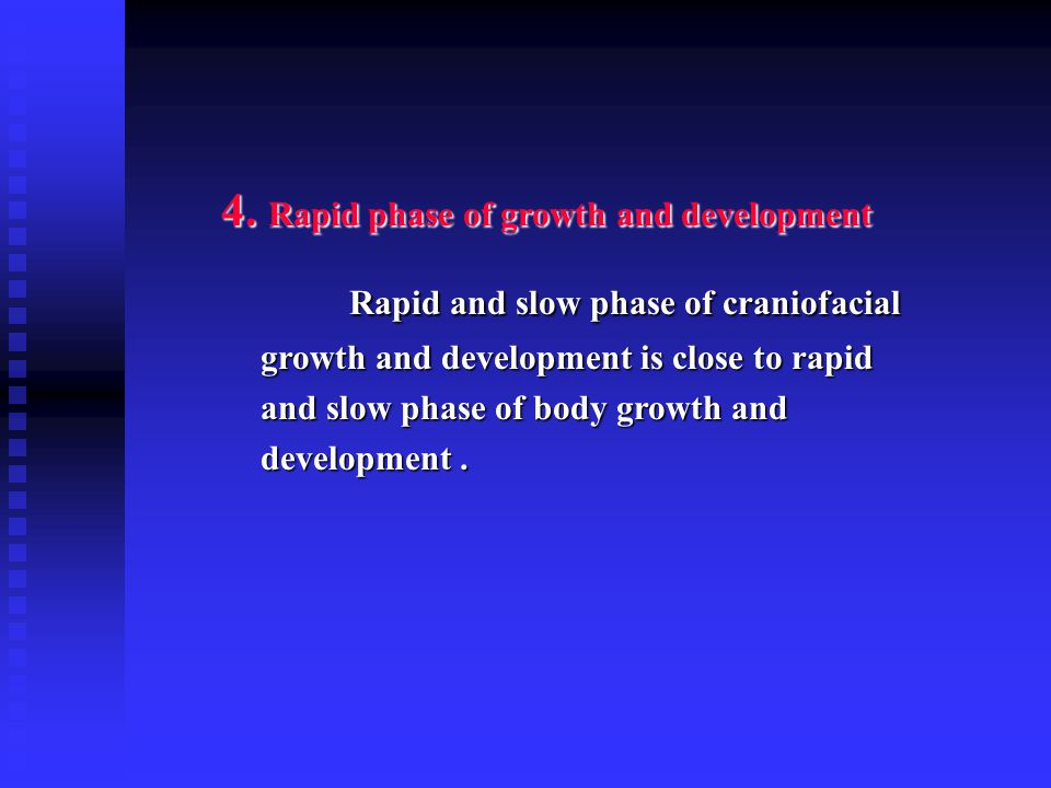 4. Rapid phase of growth and development Rapid and slow phase of craniofacial growth and development is close to rapid and slow phase of body growth a