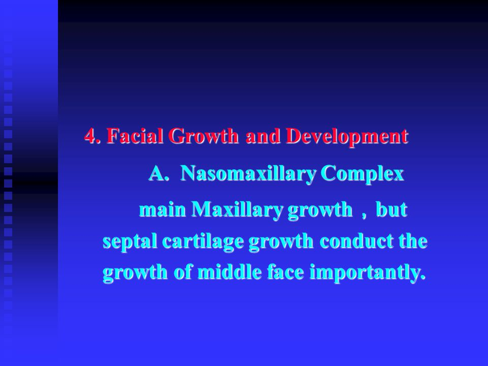 4. Facial Growth and Development A. Nasomaxillary Complex A. Nasomaxillary Complex main Maxillary growth , but septal cartilage growth conduct the gro
