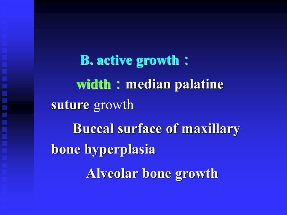 B. active growth : B. active growth : width : median palatine suture width : median palatine suture growth Buccal surface of maxillary bone hyperplasi