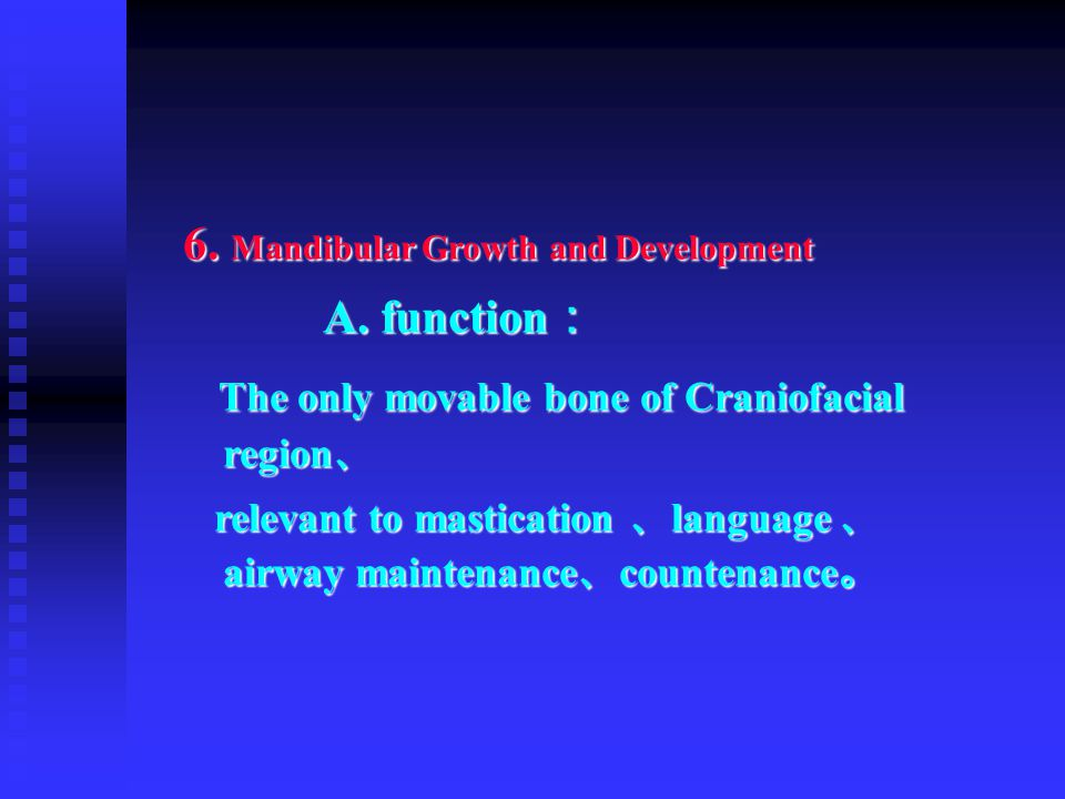 6. Mandibular Growth and Development A. function : The only movable bone of Craniofacial region 、 The only movable bone of Craniofacial region 、 relev