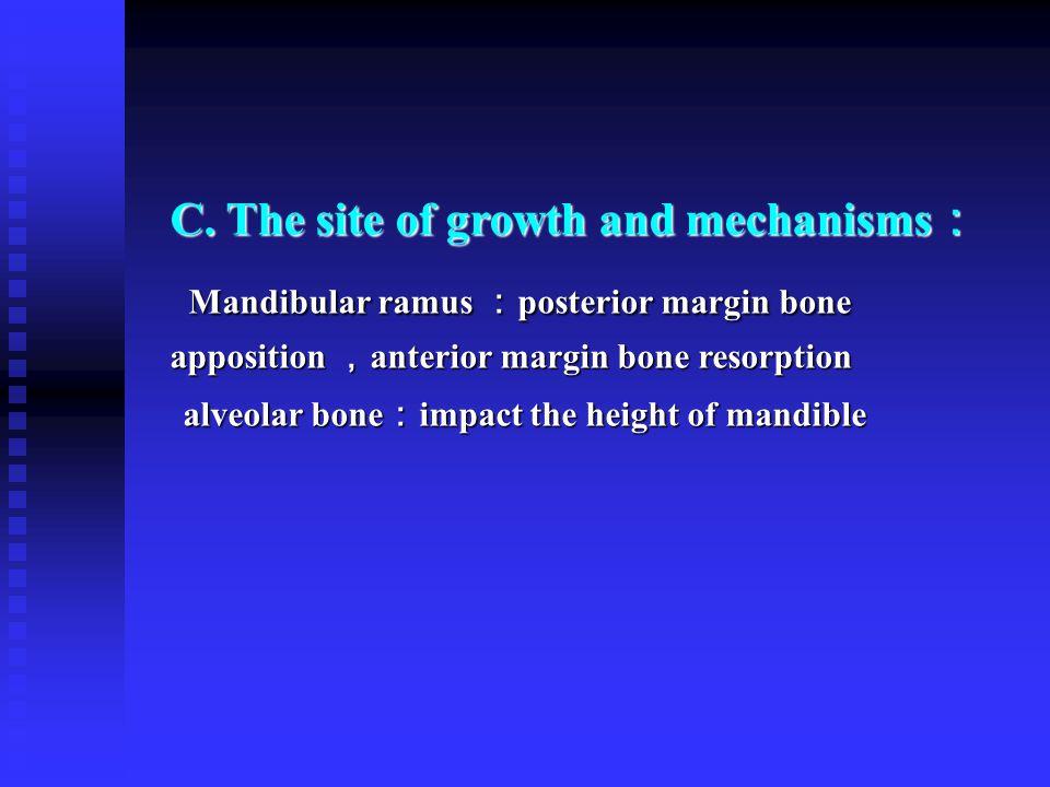 C. The site of growth and mechanisms : Mandibular ramus : posterior margin bone apposition , anterior margin bone resorption Mandibular ramus : poster