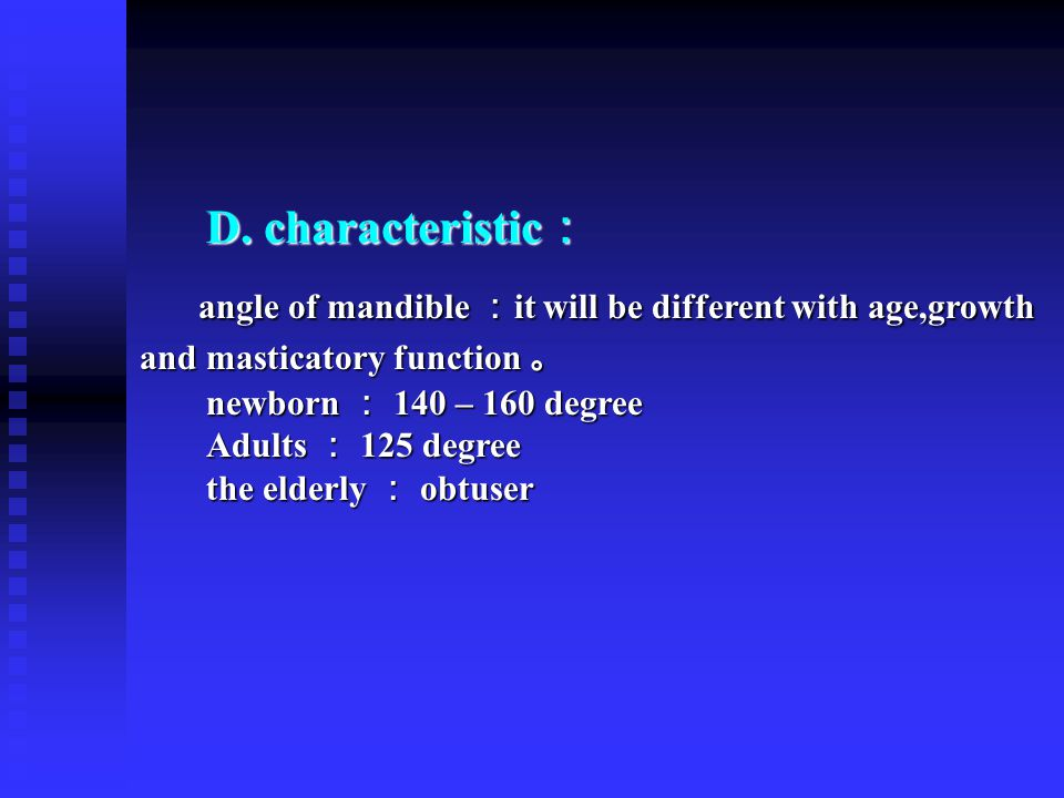 D. characteristic : angle of mandible : it will be different with age,growth and masticatory function 。 angle of mandible : it will be different with