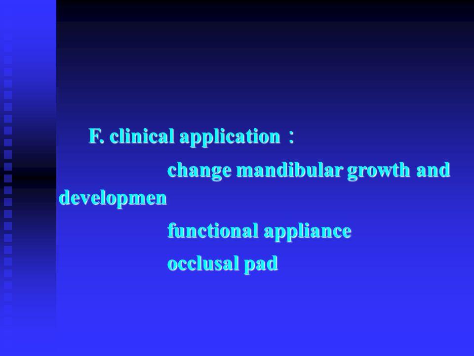 F. clinical application : change mandibular growth and developmen change mandibular growth and developmen functional appliance functional appliance oc