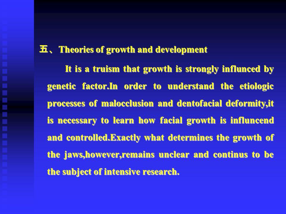 五、 Theories of growth and development 五、 Theories of growth and development It is a truism that growth is strongly influnced by genetic factor.In orde