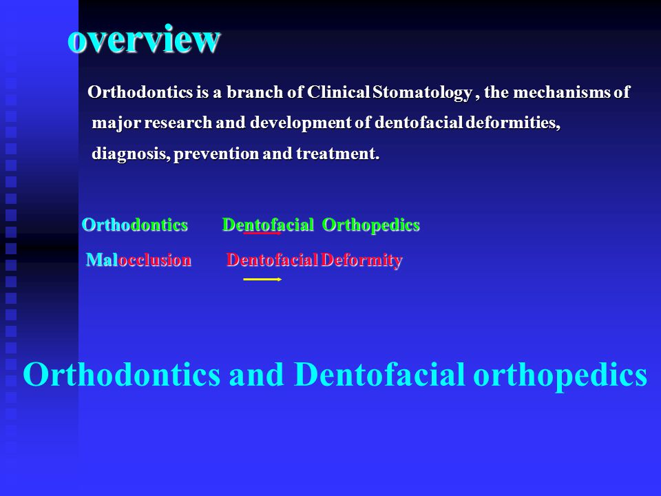 overview Orthodontics is a branch of Clinical Stomatology, the mechanisms of major research and development of dentofacial deformities, diagnosis, pre