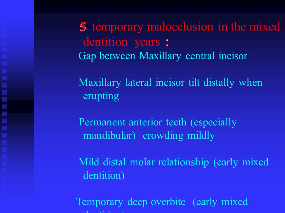 5 : 5 temporary malocclusion in the mixed dentition years : Gap between Maxillary central incisor Maxillary lateral incisor tilt distally when eruptin