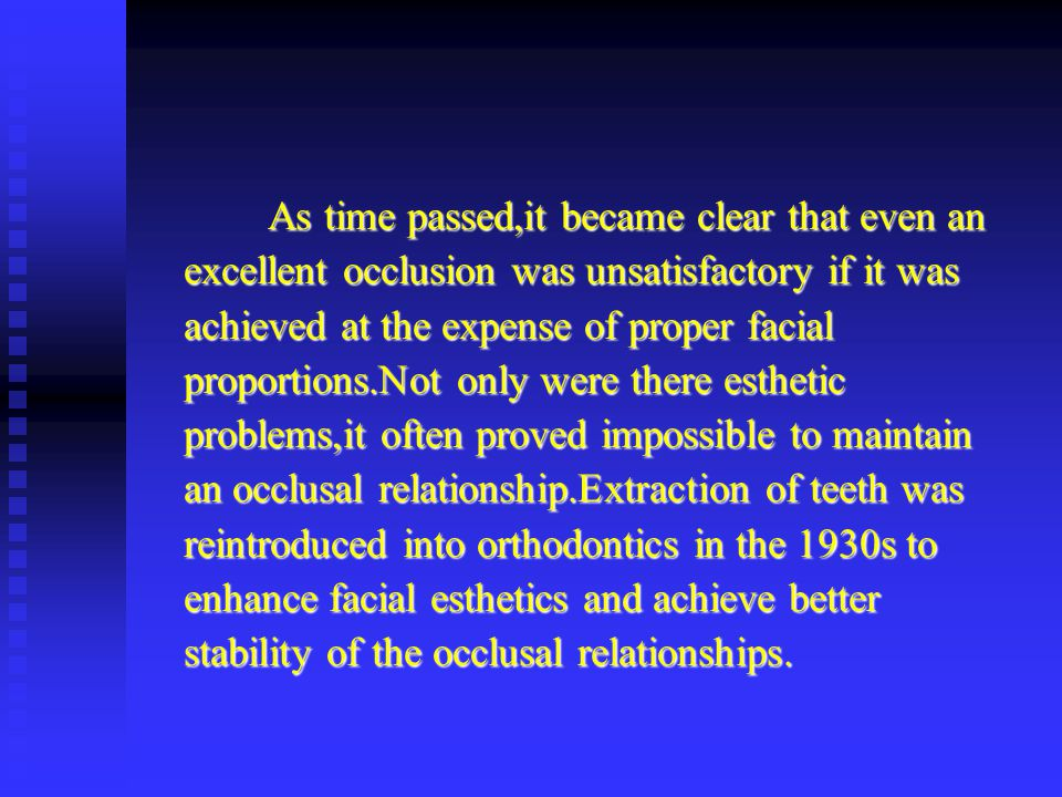 As time passed,it became clear that even an excellent occlusion was unsatisfactory if it was achieved at the expense of proper facial proportions.Not