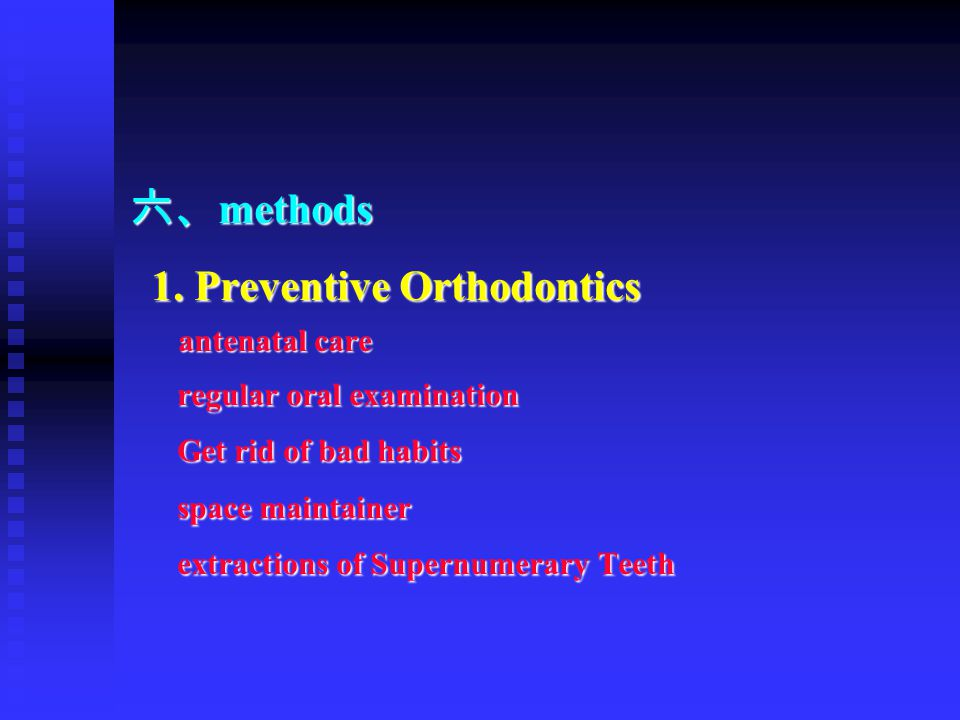 六、 methods 1. Preventive Orthodontics 1. Preventive Orthodontics antenatal care antenatal care regular oral examination regular oral examination Get r