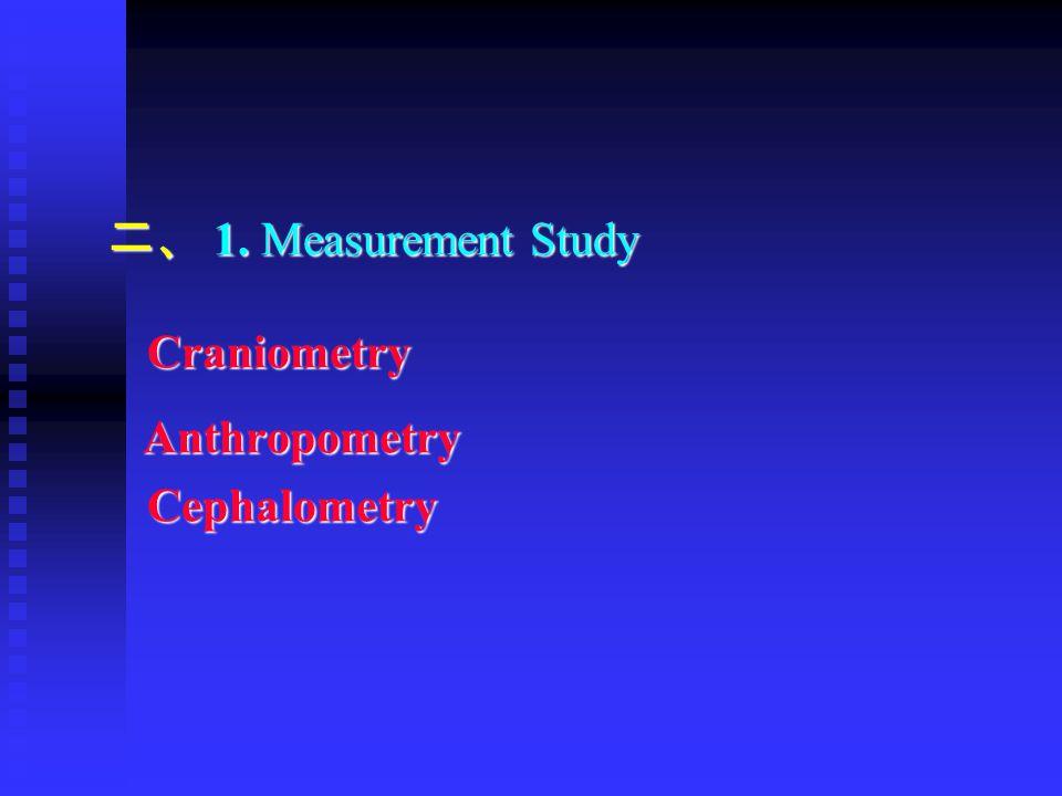 二、 1. Measurement Study Craniometry Anthropometry AnthropometryCephalometry