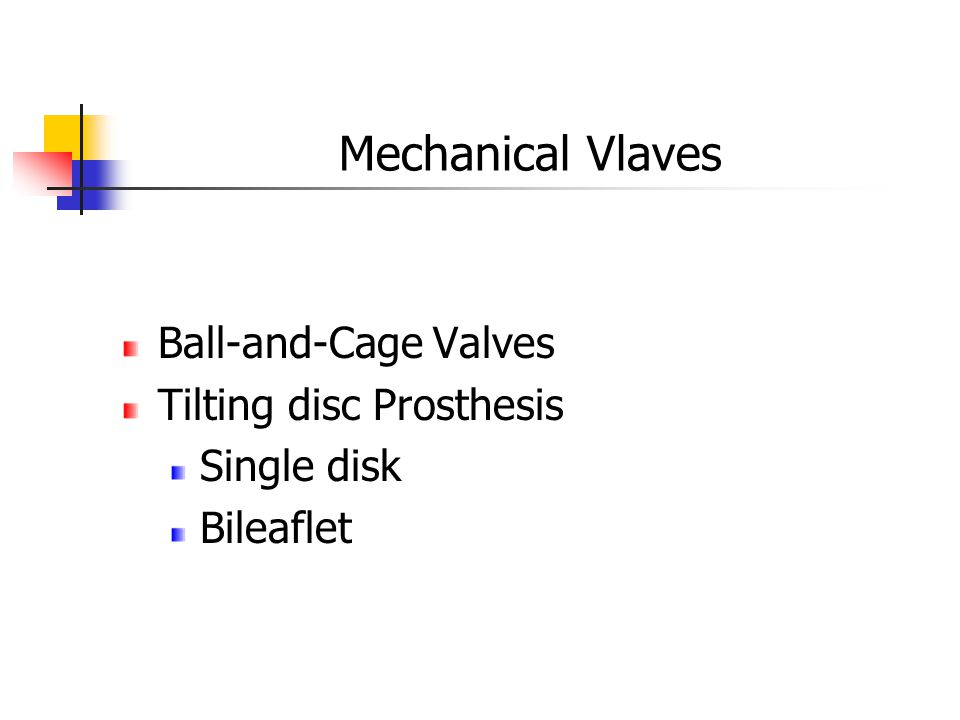 Mechanical Vlaves Ball-and-Cage Valves Tilting disc Prosthesis Single disk Bileaflet