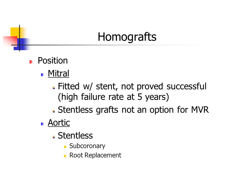 Homografts Position Mitral Fitted w/ stent, not proved successful (high failure rate at 5 years) Stentless grafts not an option for MVR Aortic Stentless Subcoronary Root Replacement