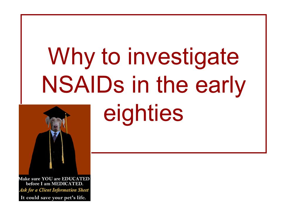 Why to investigate NSAIDs in the early eighties