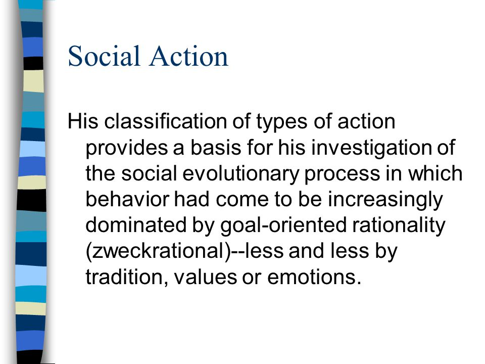 Social Action His classification of types of action provides a basis for his investigation of the social evolutionary process in which behavior had co
