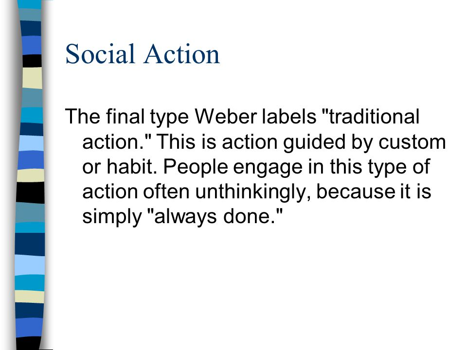 Social Action The final type Weber labels