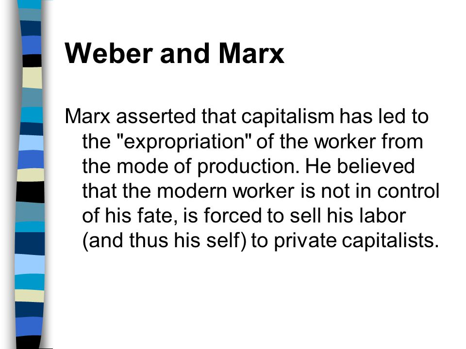 Weber and Marx Marx asserted that capitalism has led to the