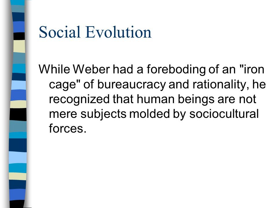 Social Evolution While Weber had a foreboding of an