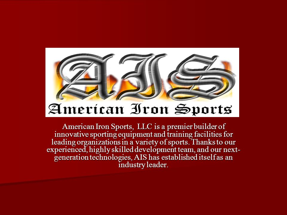 American Iron Sports, LLC is a premier builder of innovative sporting equipment and training facilities for leading organizations in a variety of spor