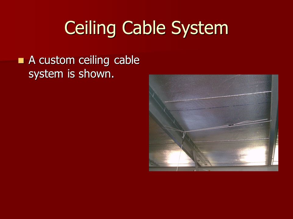 Ceiling Cable System A custom ceiling cable system is shown. A custom ceiling cable system is shown.