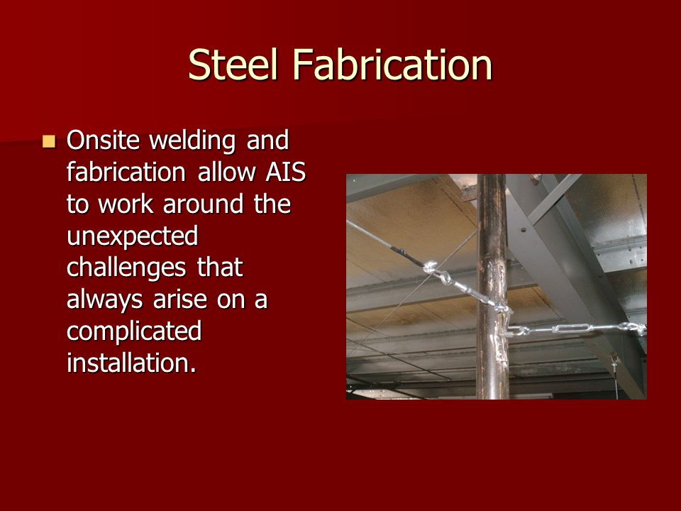 Steel Fabrication Onsite welding and fabrication allow AIS to work around the unexpected challenges that always arise on a complicated installation. O