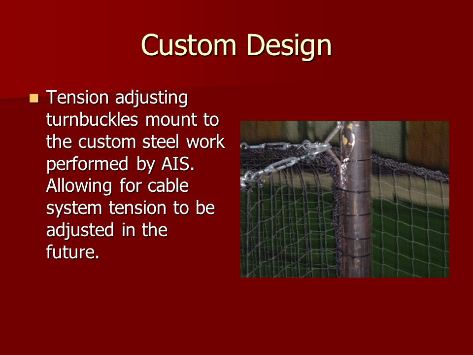Custom Design Tension adjusting turnbuckles mount to the custom steel work performed by AIS. Allowing for cable system tension to be adjusted in the f