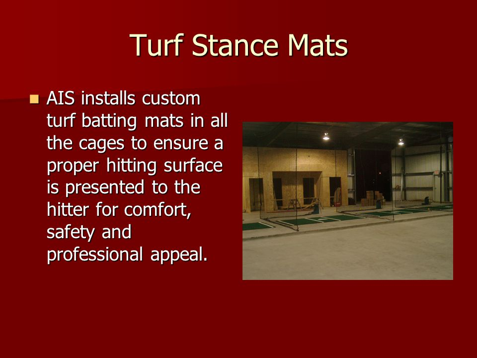 Turf Stance Mats AIS installs custom turf batting mats in all the cages to ensure a proper hitting surface is presented to the hitter for comfort, saf