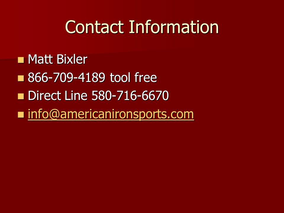 Contact Information Matt Bixler Matt Bixler 866-709-4189 tool free 866-709-4189 tool free Direct Line 580-716-6670 Direct Line 580-716-6670 info@americanironsports.com info@americanironsports.com info@americanironsports.com