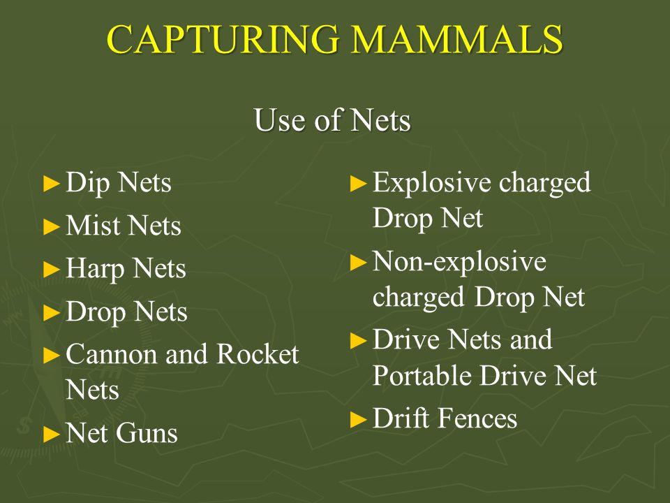 CAPTURING MAMMALS ► Dip Nets ► Mist Nets ► Harp Nets ► Drop Nets ► Cannon and Rocket Nets ► Net Guns ► Explosive charged Drop Net ► Non-explosive char