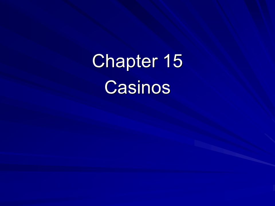 Chapter 15 Casinos