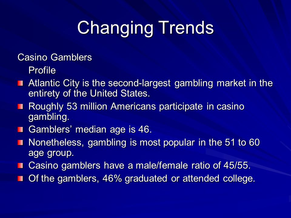 Changing Trends Casino Gamblers Profile Atlantic City is the second-largest gambling market in the entirety of the United States. Roughly 53 million A