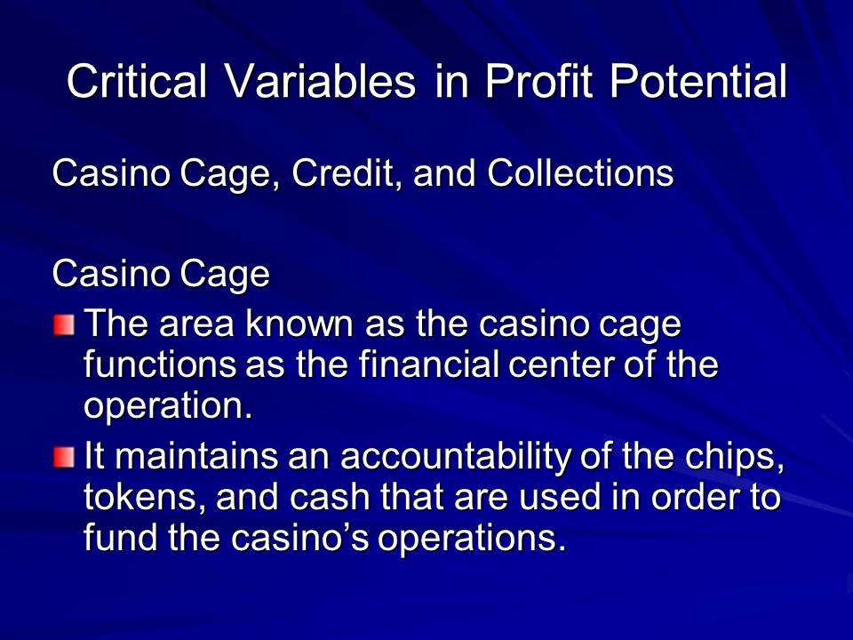 Critical Variables in Profit Potential Casino Cage, Credit, and Collections Casino Cage The area known as the casino cage functions as the financial c